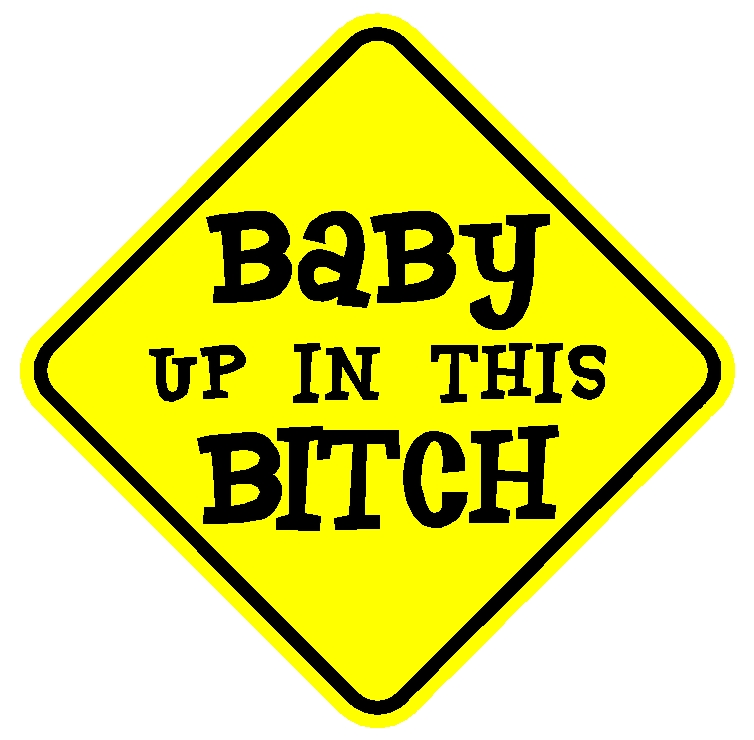 Baby up in this bitch sticker decal 5""